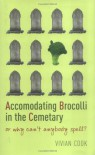 Accomodating Brocolli in the Cemetary: Or Why Can't Anybody Spell? - Vivian Cook