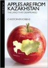 Apples are from Kazakhstan: The Land that Disappeared - Christopher Robbins