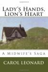 Lady's Hands, Lion's Heart: A Midwife's Saga - Carol Leonard