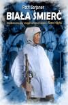 Biała Śmierć. Najskuteczniejszy snajper w historii wojen – Simö Häyhä - Petri Sarjanen