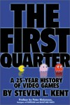 The First Quarter : A 25-year History of Video Games - Steven L. Kent