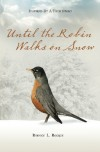 Until the Robin Walks on Snow - Bernice L. Rocque