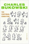 The Continual Condition: Poems - Charles Bukowski