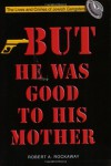 But He Was Good to His Mother : The Lives and Crimes of Jewish Gangsters - Robert A. Rockaway