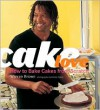 Cake Love: How to Bake Cakes from Scratch - Warren Brown, Renee Comet