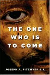 The One Who Is to Come - Joseph A. Fitzmyer