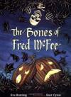 The Bones of Fred McFee - Eve Bunting, Kurt Cyrus