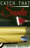 Catch That Santa - Karen Docter