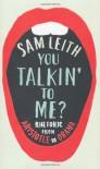 You Talkin' To Me?: Rhetoric from Aristotle to Obama - Sam Leith
