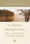 O Mestre Inesquecível (Análise da Inteligência De Cristo, #5) - Augusto Cury