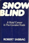 Snowblind: A Brief Career in the Cocaine Trade - Robert Sabbag