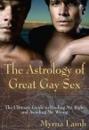 The Astrology of Great Gay Sex: The Ultimate Guide to Finding Mr. Right and Avoiding Mr. Wrong - Myrna Lamb