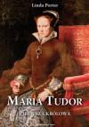 Maria Tudor. Pierwsza królowa - Linda Porter
