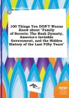 100 Things You Don't Wanna Know about Family of Secrets: The Bush Dynasty, America's Invisible Government, and the Hidden History of the Last Fifty y - Samuel Scarth