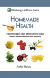 Homemade Health - Home remedies your grandmother knew. Simple & effective treaments from the pantry - Anke Bialas