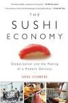 The Sushi Economy: Globalization and the Making of a Modern Delicacy - Sasha Issenberg