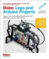 Make: LEGO and Arduino Projects: Projects for extending MINDSTORMS NXT with open-source electronics - John Baichtal, Matthew Beckler, Adam Wolf