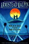 Maybe the Moon - Armistead Maupin