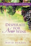 Desperate for New Wine: The Doorway Into Your Harvest - David Herzog, Mahesh Chavda
