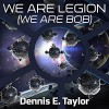 We Are Legion (We Are Bob) - Dennis E. Taylor, Ray Porter