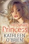 His Defiant Princess (Royal Holiday Book 3) - Kathleen O'Brien