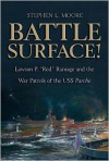 Battle Surface: Lawson P. ''Red'' Ramage and the War Patrols of the USS Parche - Stephen L. Moore