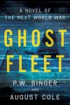 Ghost Fleet: A Novel of the Next World War - P.W. Singer, August Cole