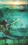 The Mermaid and the Murders - Rachel Graves