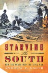 Starving the South: How the North Won the Civil War - Andrew F. Smith