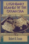 Legendary Islands of the Ocean Sea - Robert H. Fuson
