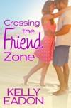 Crossing the Friend Zone - Kelly Eadon