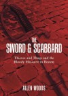 The Sword and Scabbard: Thieves and Thugs and the Bloody Massacre In Boston - Allen Woods