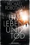 Um Leben und Tod: Thriller - Michael Robotham, Kristian Lutze