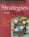 Strategies That Work: Teaching Comprehension to Enhance Understanding - Stephanie Harvey, Anne Goudvis, Donald Graves