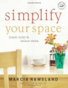Simplify Your Space: Create Order and Reduce Stress - Marcia Ramsland