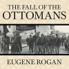 The Fall of the Ottomans: The Great War in the Middle East - Eugene Rogan, Derek Perkins
