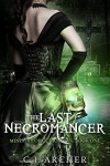 The Last Necromancer (The Ministry Of Curiosities Book 1) - C.J. Archer