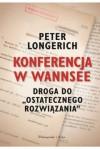 """Konferencja w Wannsee. Droga do """"ostatecznego rozwiązania"""" - Peter Longerich, Bartosz Nowacki"""
