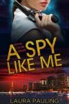 A Spy Like Me - Laura Pauling