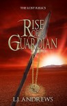 Rise of a Guardian (The Lost Relics Book 1) - LJ Andrews
