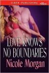 Love Knows No Boundaries (Siren Publishing Allure) - Nicole Morgan