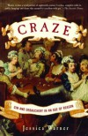 Craze: Gin and Debauchery in An Age of Reason - Jessica Warner