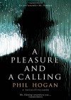 A Pleasure and a Calling: A Novel - Phil Hogan