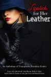 Lipstick for Her Leather: An Anthology of Transgender Femdom Erotica - Sally Bend, Jessie Ash, Shaun  Putaine, Kylie Gable, Claudia Acosta, Kella Z.  Driel, Lyka Bloom, Jim Lyon
