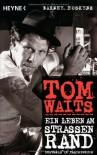 Tom Waits: Ein Leben am Straßenrand - Barney Hoskyns