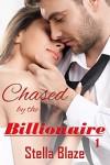 Chased by the Billionaire 1 - Stella Blaze