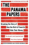 The Panama Papers: Breaking the Story of How the Rich & Powerful Hide Their Money - Bastian Obermayer, Frederik Obermaier