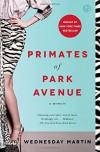 Primates of Park Avenue: A Memoir - Wednesday Martin Ph.D.