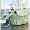 Lunch Bags: 25 Handmade Sacks & Wraps to Sew Today - Susan Woods