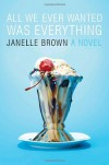 All We Ever Wanted Was Everything - Janelle Brown
